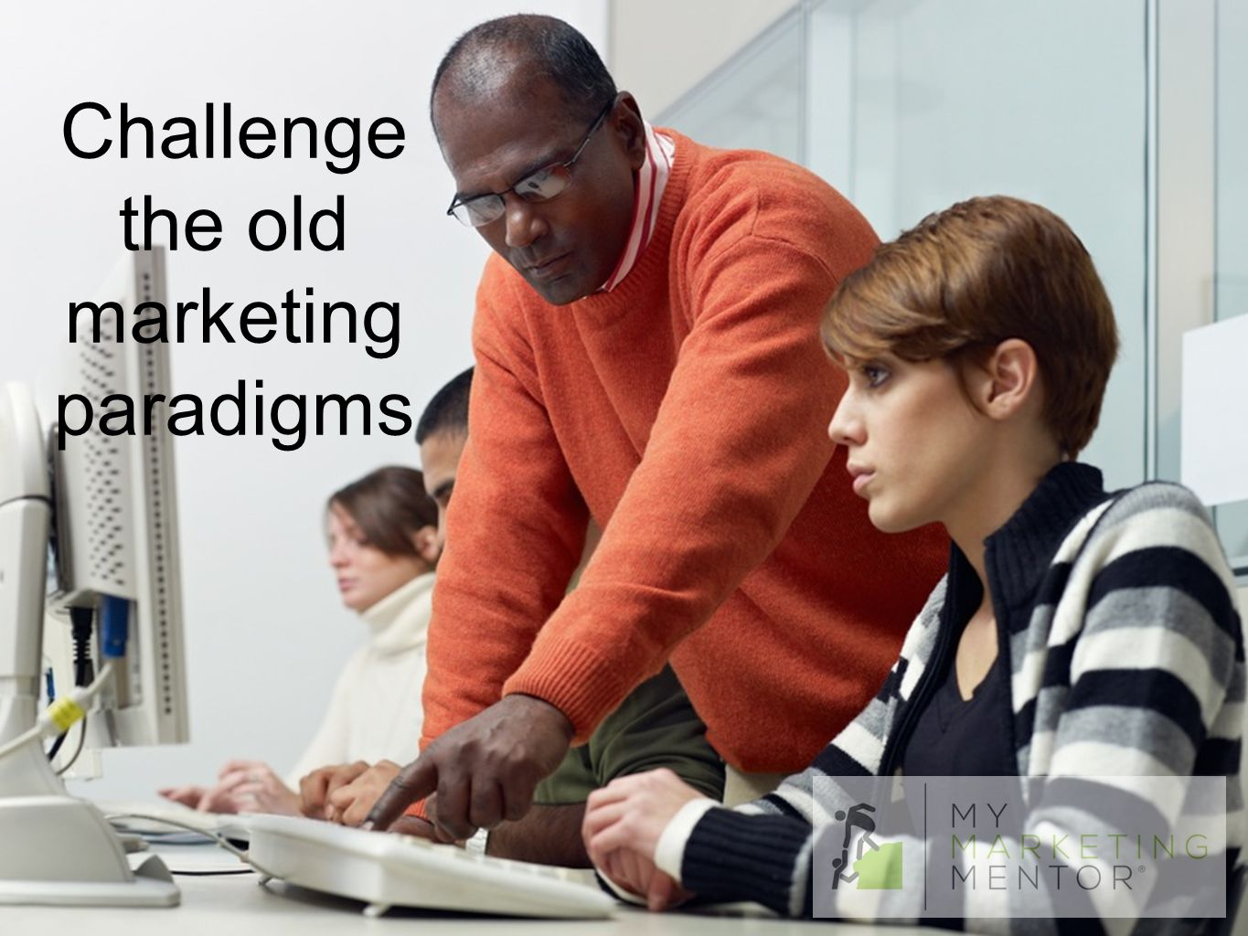 Challenge the old marketing paradigms