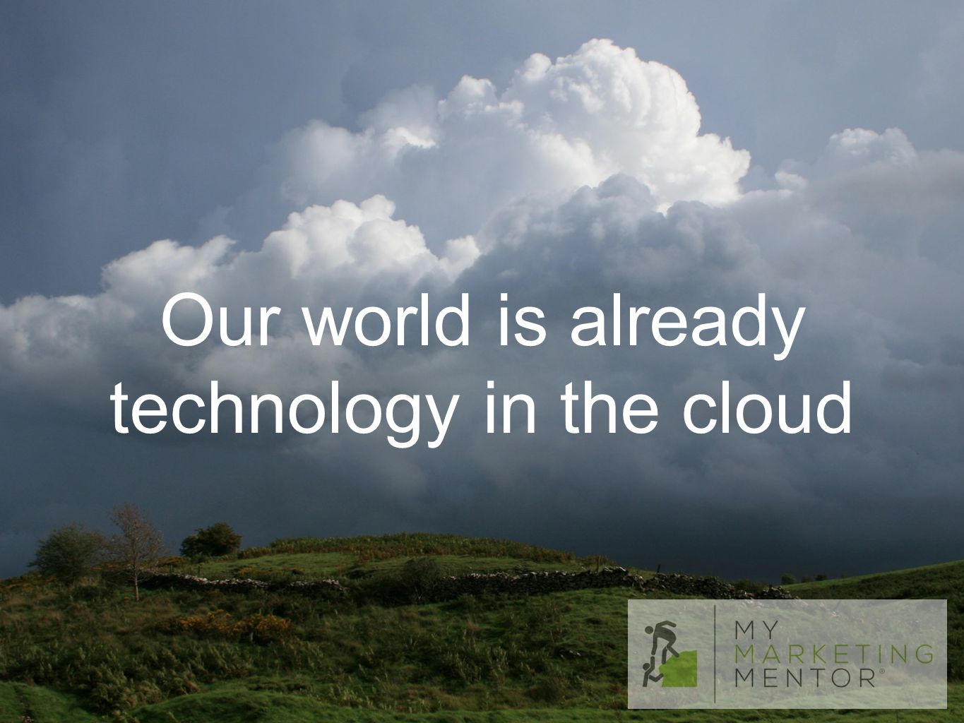 Our world is already technology in the cloud
