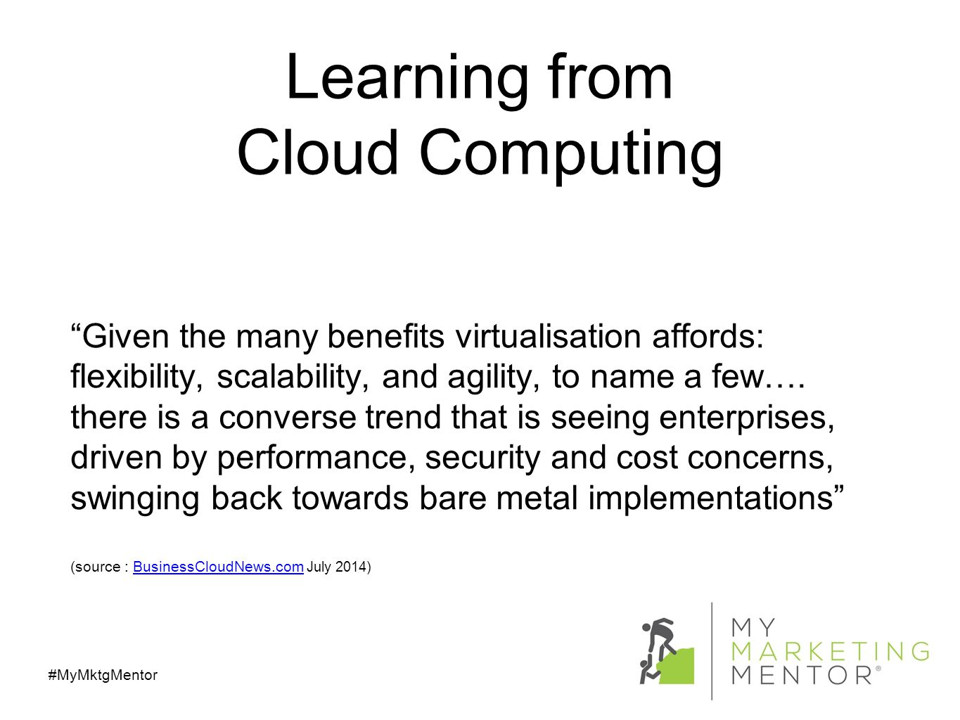Learning from Cloud Computing Given the many benefits virtualisation affords: flexibility, scalability, and agility, to name a few….