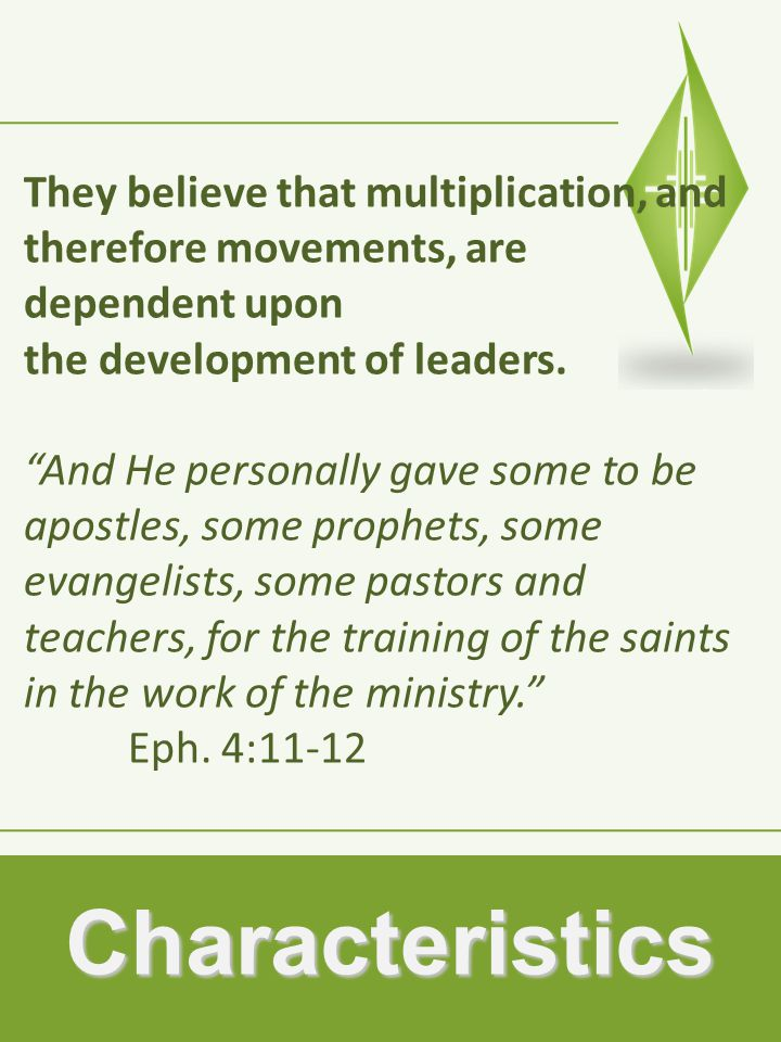 Characteristics They believe that multiplication, and therefore movements, are dependent upon the development of leaders.