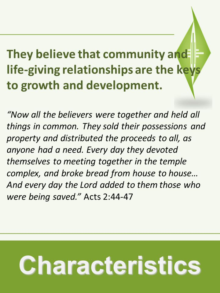 Characteristics They believe that community and life-giving relationships are the keys to growth and development.