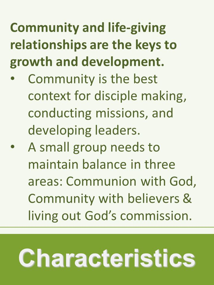 Characteristics Community and life-giving relationships are the keys to growth and development.