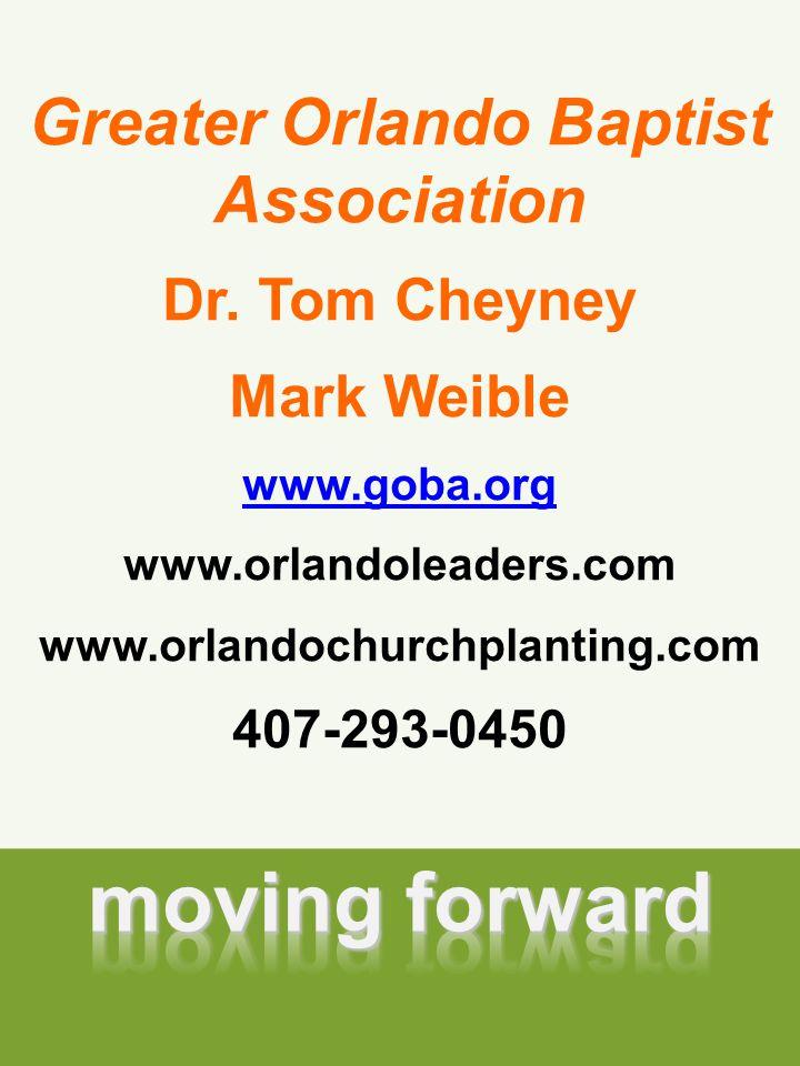 Greater Orlando Baptist Association Dr. Tom Cheyney Mark Weible www.goba.org www.orlandoleaders.com www.orlandochurchplanting.com 407-293-0450