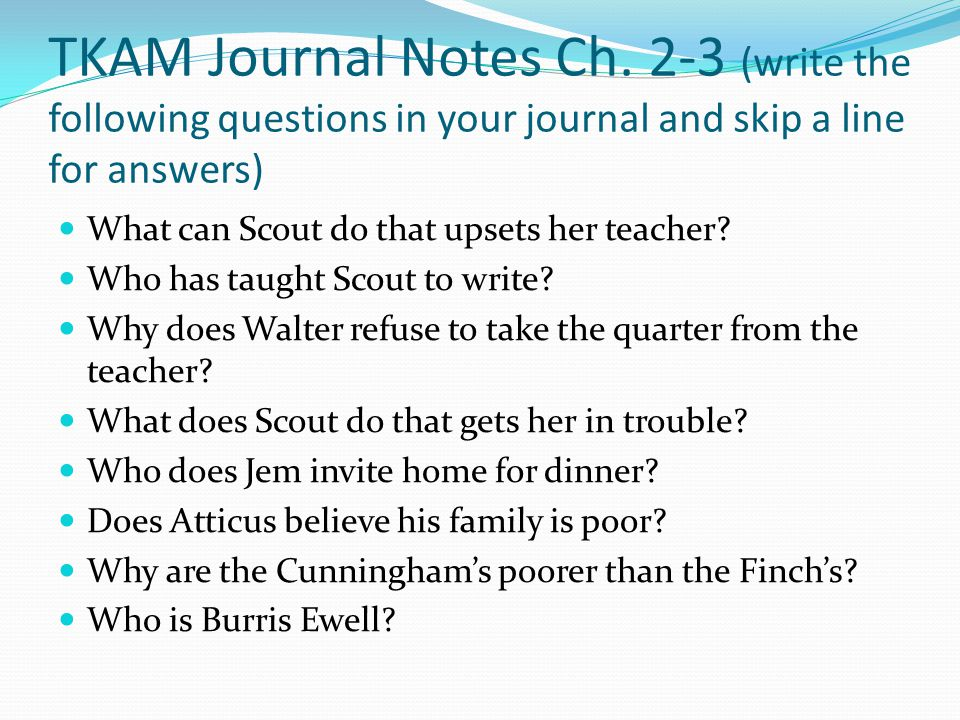 TKAM Journal Notes Ch. 2-3 (write the following questions in your journal and skip a line for answers) What can Scout do that upsets her teacher? Who