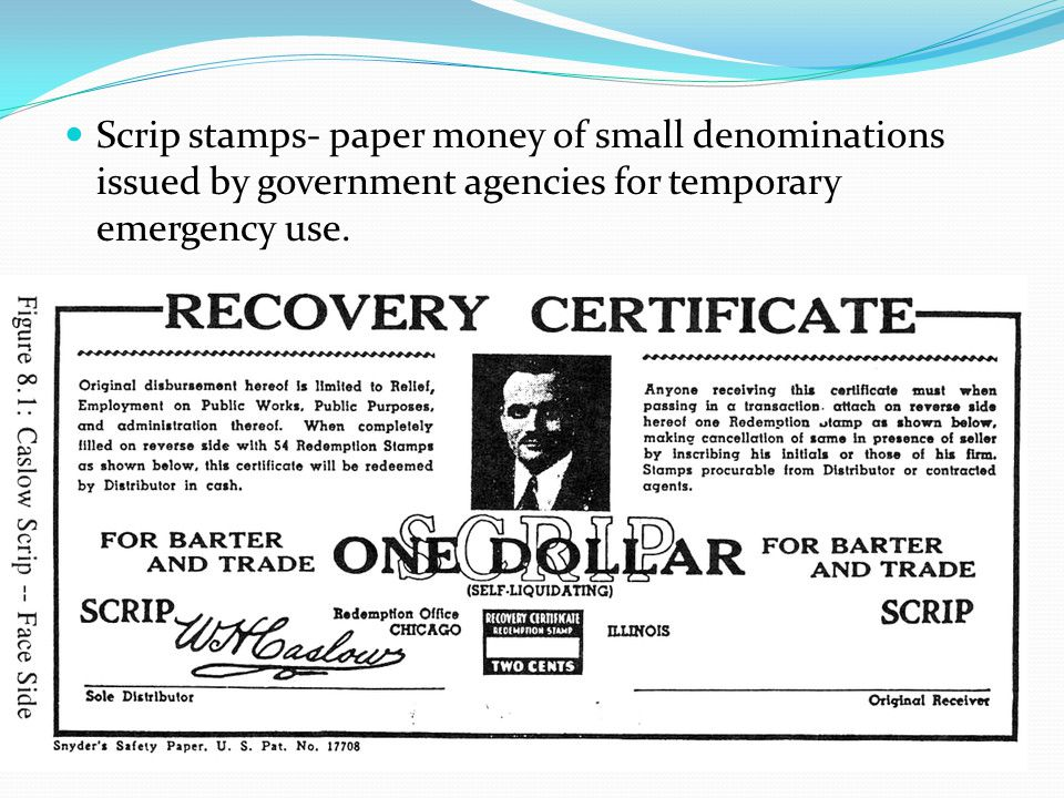 Scrip stamps- paper money of small denominations issued by government agencies for temporary emergency use.
