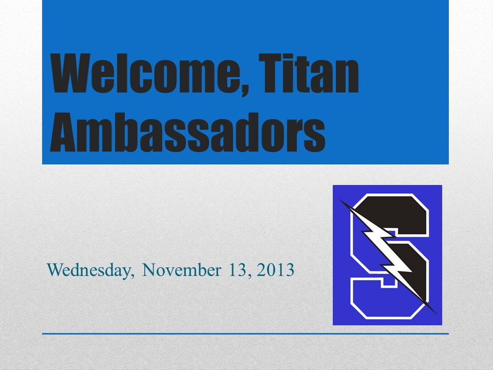 Welcome, Titan Ambassadors Wednesday, November 13, 2013