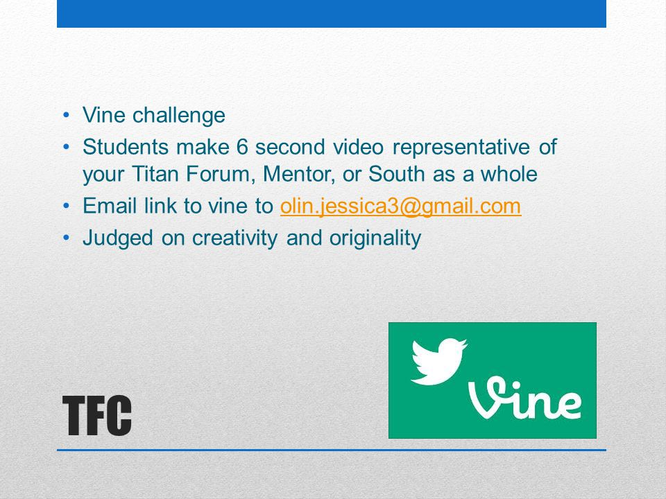 TFC Vine challenge Students make 6 second video representative of your Titan Forum, Mentor, or South as a whole Email link to vine to olin.jessica3@gm