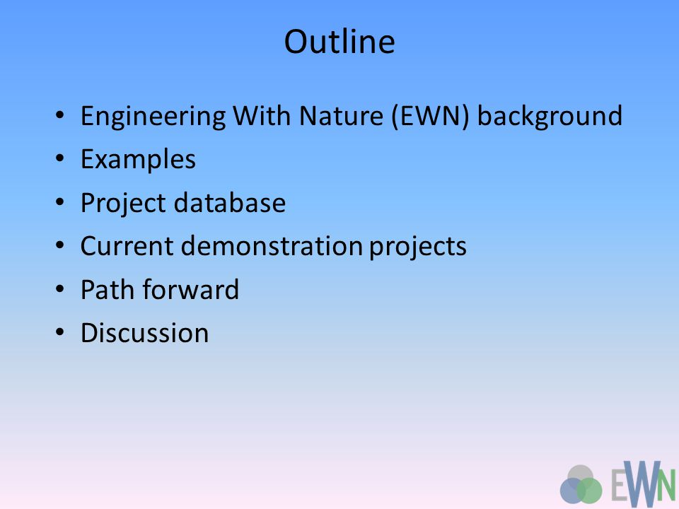 Outline Engineering With Nature (EWN) background Examples Project database Current demonstration projects Path forward Discussion