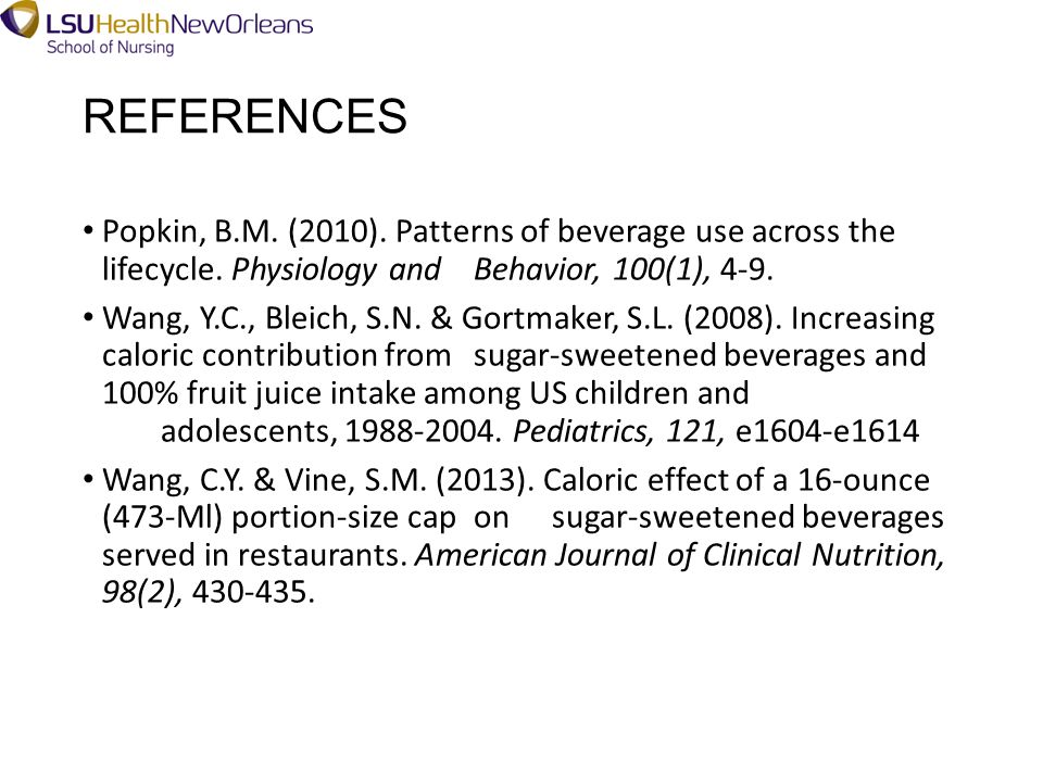 REFERENCES Popkin, B.M. (2010). Patterns of beverage use across the lifecycle.