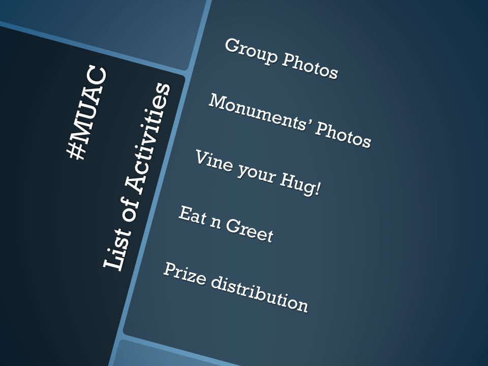 #MUAC List of Activities Group Photos Monuments' Photos Vine your Hug! Eat n Greet Prize distribution