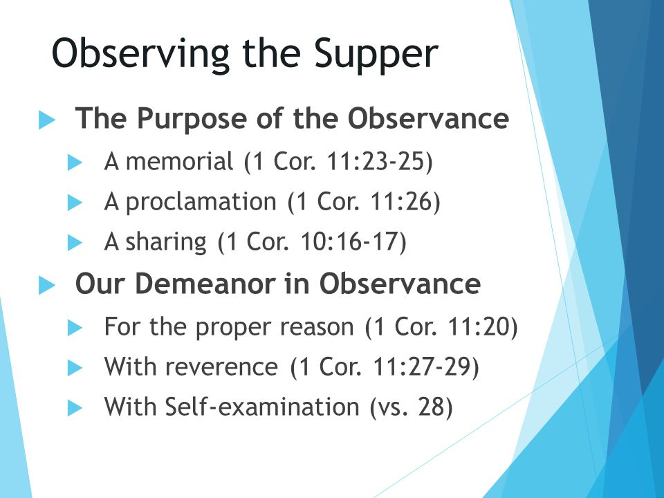 Observing the Supper  The Purpose of the Observance  A memorial (1 Cor. 11:23-25)  A proclamation (1 Cor. 11:26)  A sharing (1 Cor. 10:16-17)  Ou