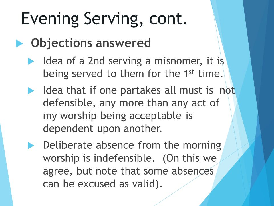 Evening Serving, cont.  Objections answered  Idea of a 2nd serving a misnomer, it is being served to them for the 1 st time.  Idea that if one part