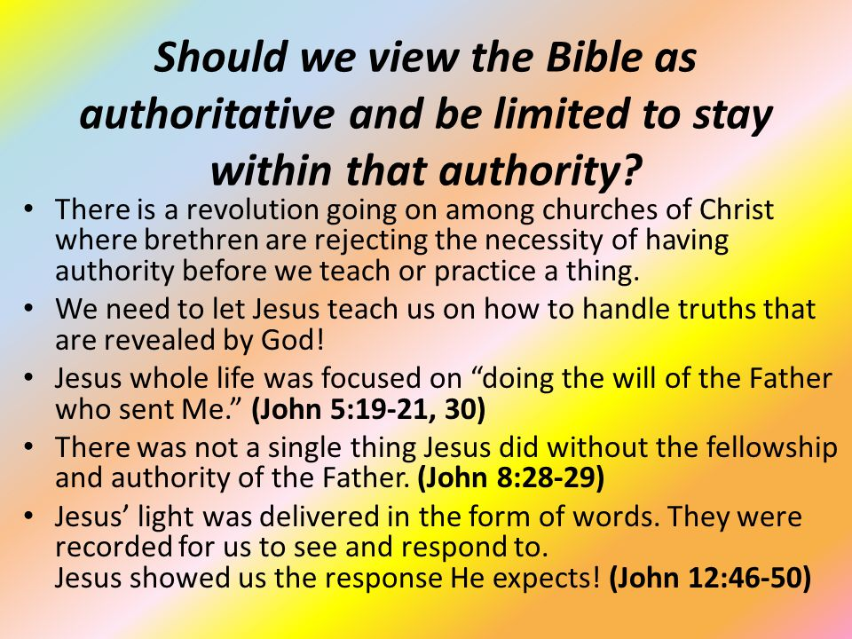 Should we view the Bible as authoritative and be limited to stay within that authority? There is a revolution going on among churches of Christ where