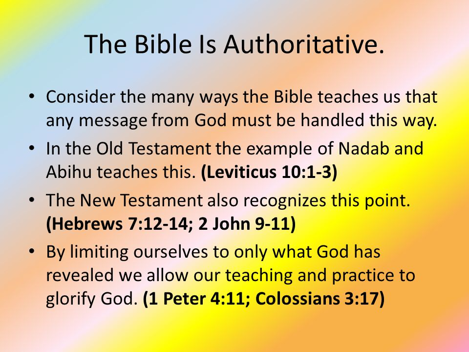 The Bible Is Authoritative. Consider the many ways the Bible teaches us that any message from God must be handled this way. In the Old Testament the e