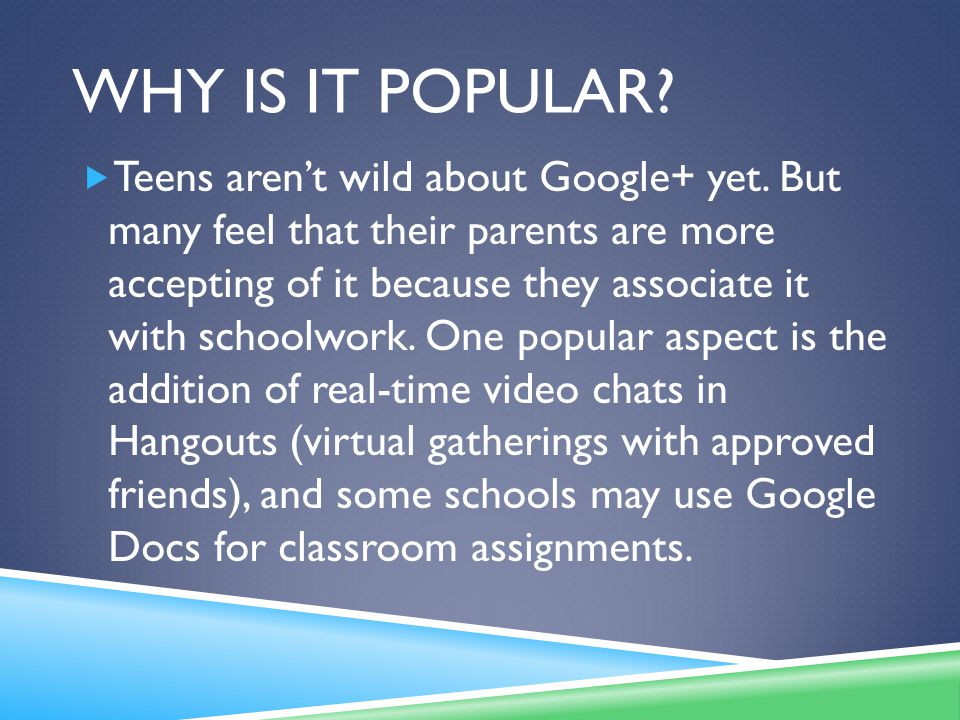 WHY IS IT POPULAR. Teens aren't wild about Google+ yet.