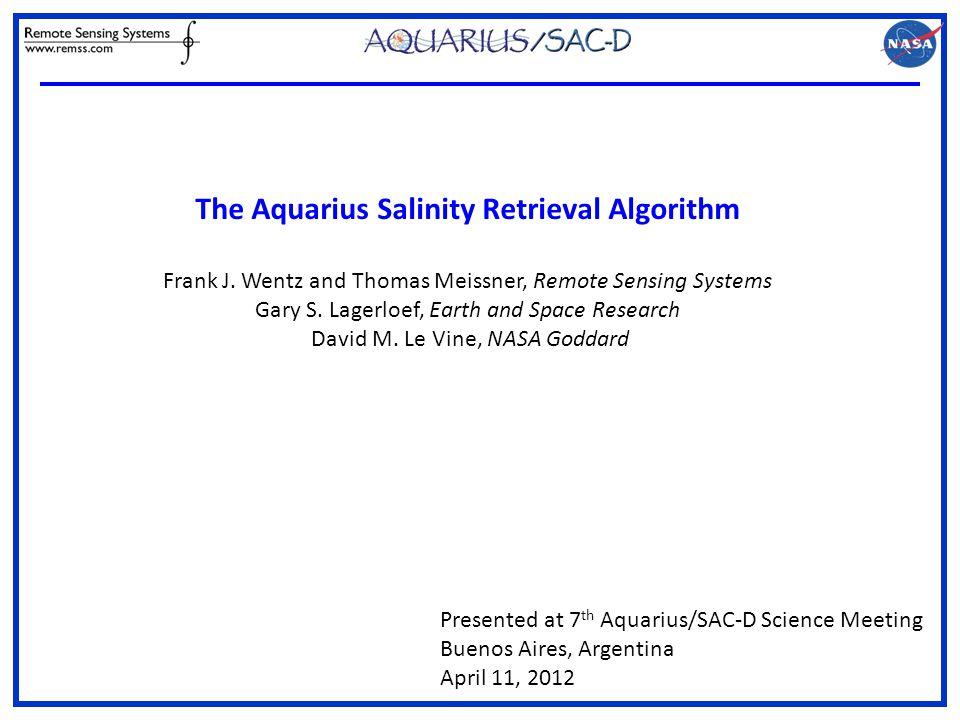 The Aquarius Salinity Retrieval Algorithm Frank J.