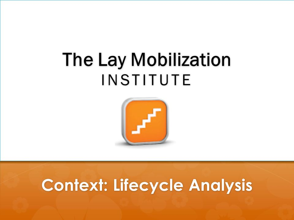 The Lay Mobilization INSTITUTE Context: Lifecycle Analysis