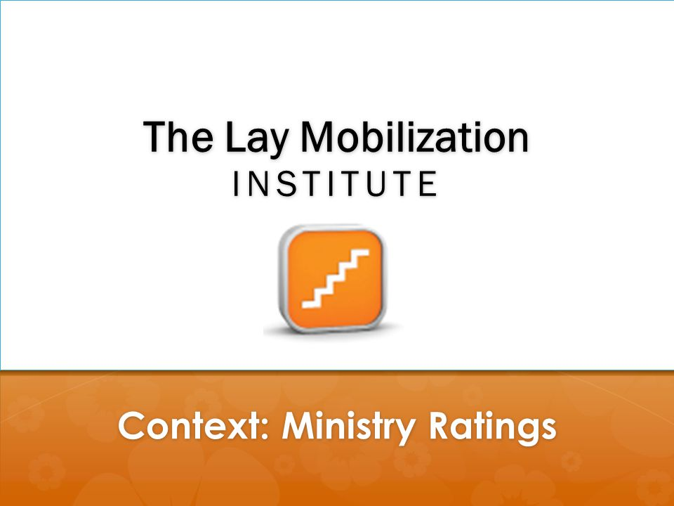 The Lay Mobilization INSTITUTE Context: Ministry Ratings