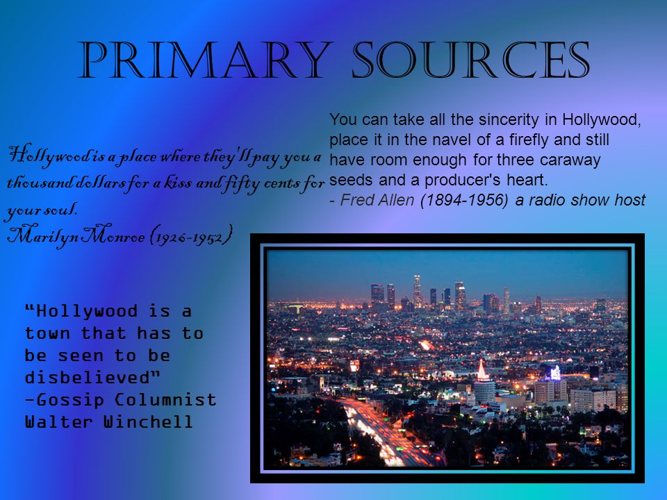 Primary Sources Hollywood is a place where they ll pay you a thousand dollars for a kiss and fifty cents for your soul.