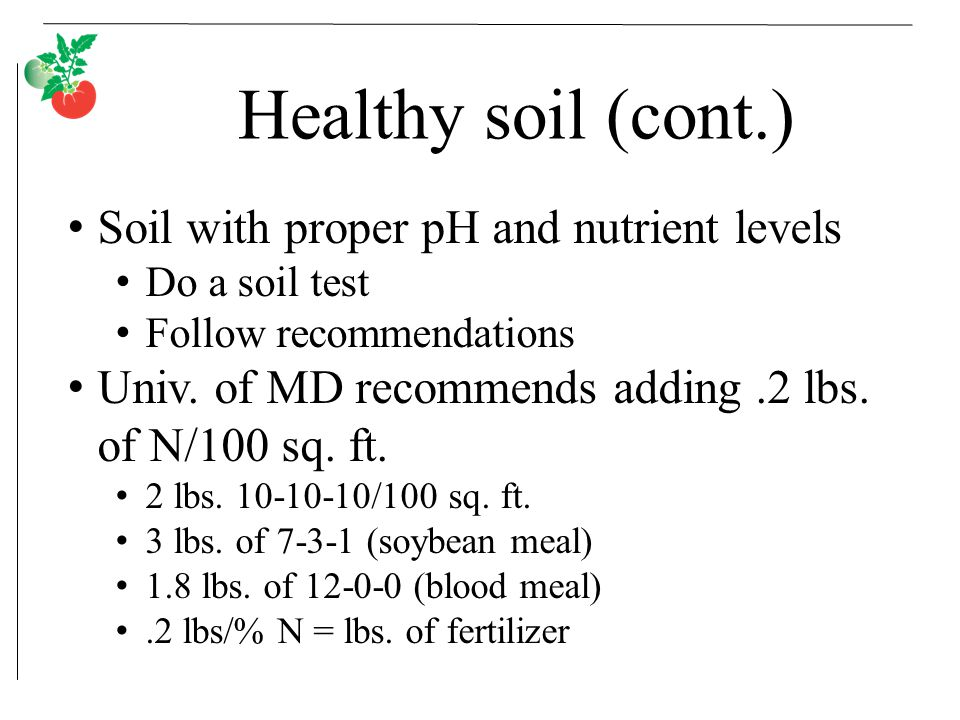 Healthy soil (cont.) Soil with proper pH and nutrient levels Do a soil test Follow recommendations Univ.