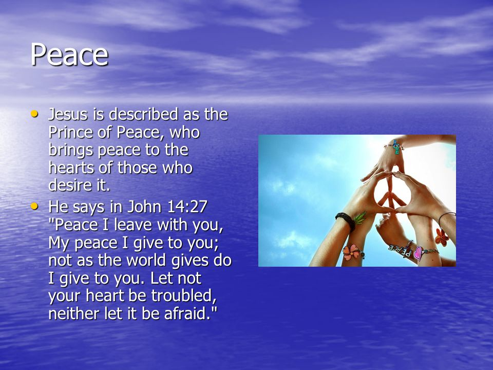 Peace Jesus is described as the Prince of Peace, who brings peace to the hearts of those who desire it.
