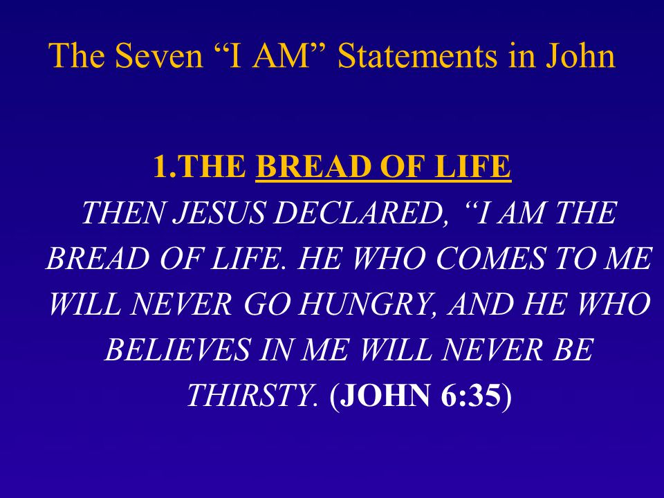The Seven I AM Statements in John 1.THE BREAD OF LIFE THEN JESUS DECLARED, I AM THE BREAD OF LIFE.