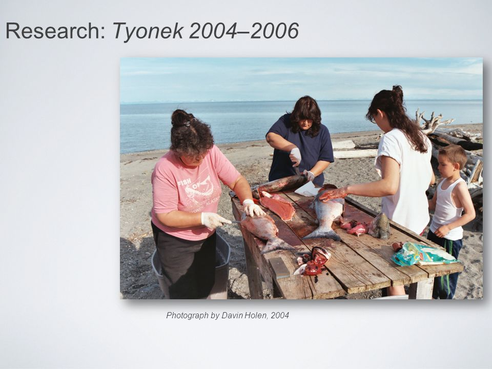 Research: Tyonek 2004–2006 Photograph by Davin Holen, 2004