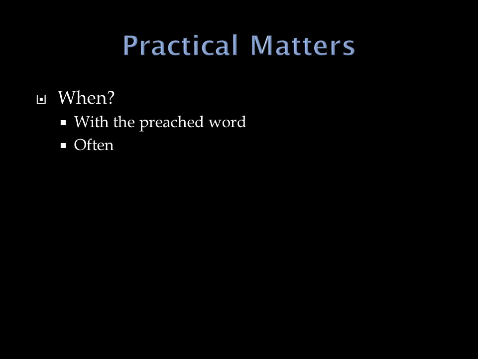  When  With the preached word  Often