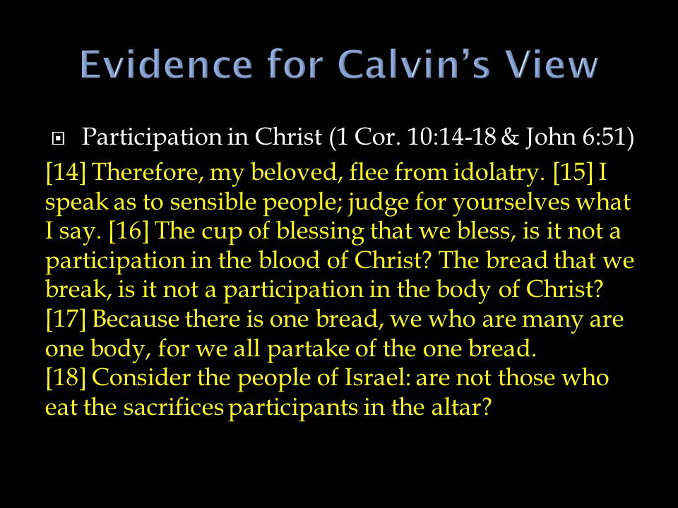  Participation in Christ (1 Cor.10:14-16 & John 6:51)  Union with Christ and each other (1 Cor.