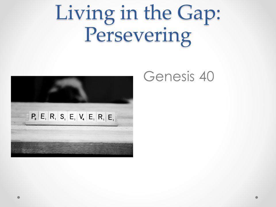 Living in the Gap: Persevering Genesis 40