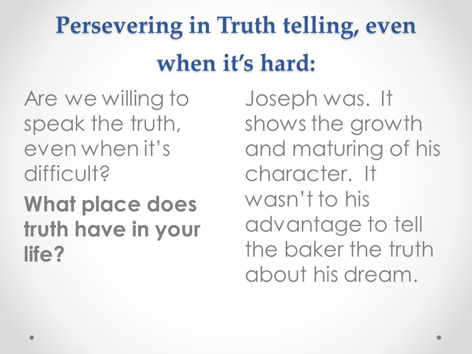 Persevering in Truth telling, even when it's hard: Joseph was.