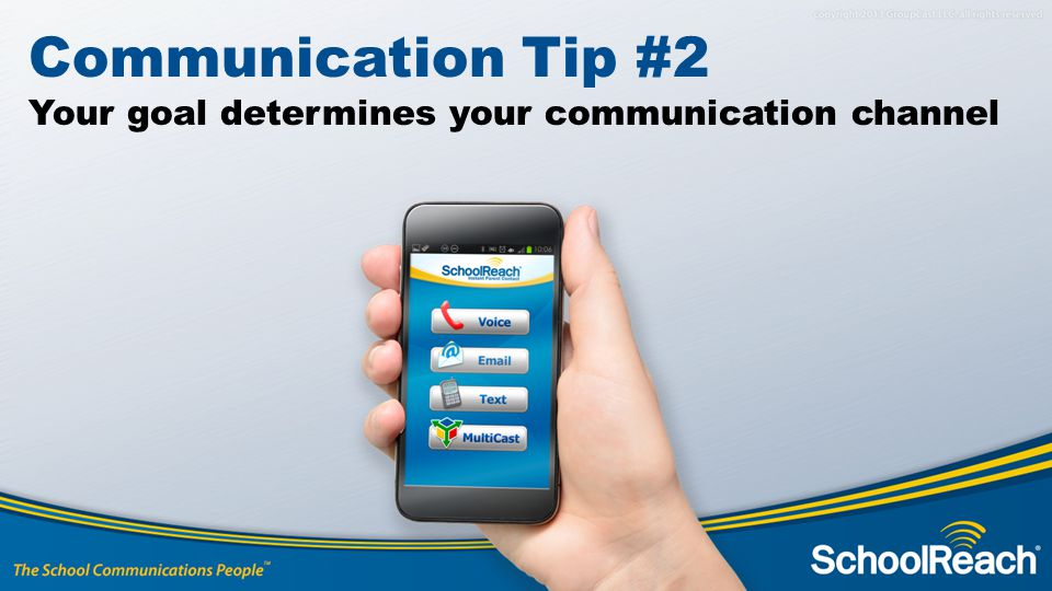 Communication Tip #2 Your goal determines your communication channel
