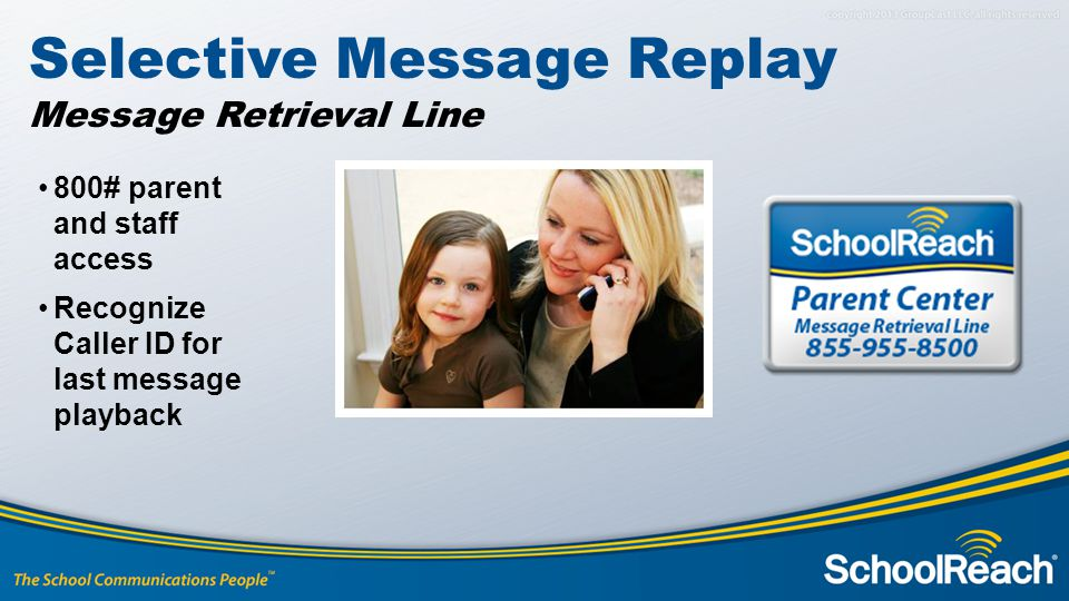 800# parent and staff access Recognize Caller ID for last message playback Selective Message Replay Message Retrieval Line