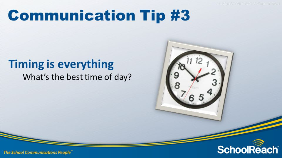 Communication Tip #3 Timing is everything What's the best time of day?