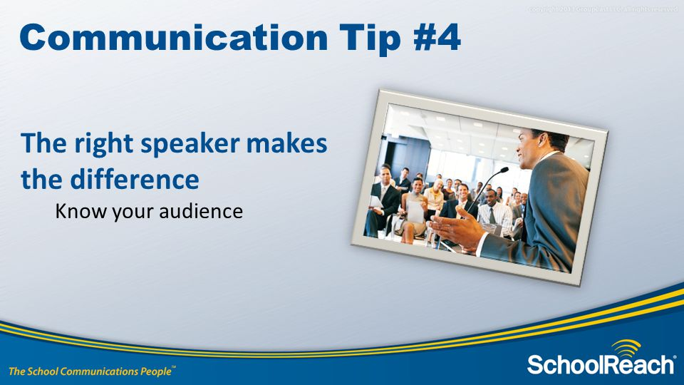 The right speaker makes the difference Know your audience Communication Tip #4