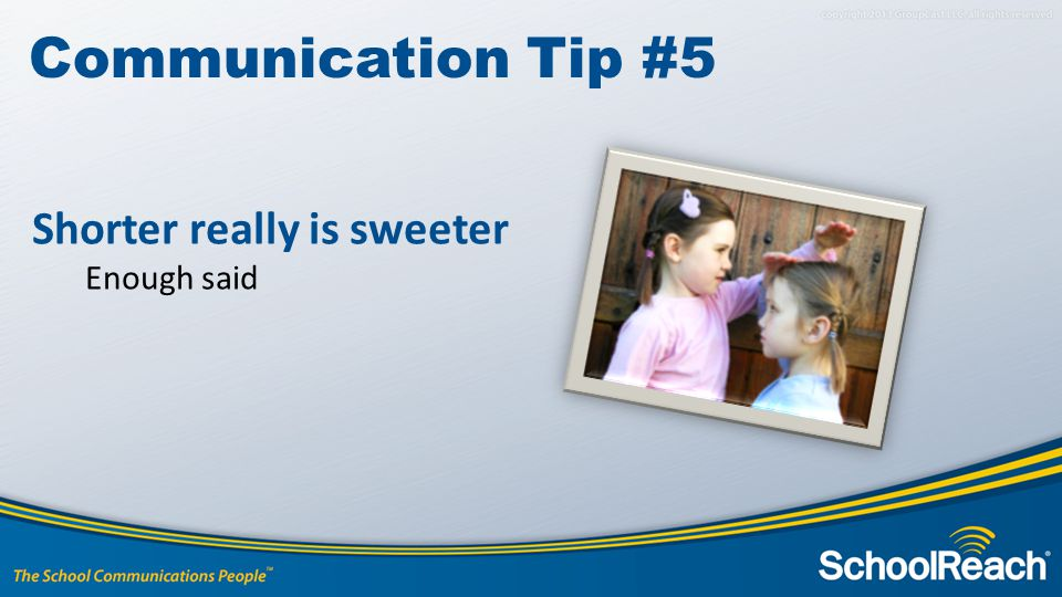 Shorter really is sweeter Enough said Communication Tip #5