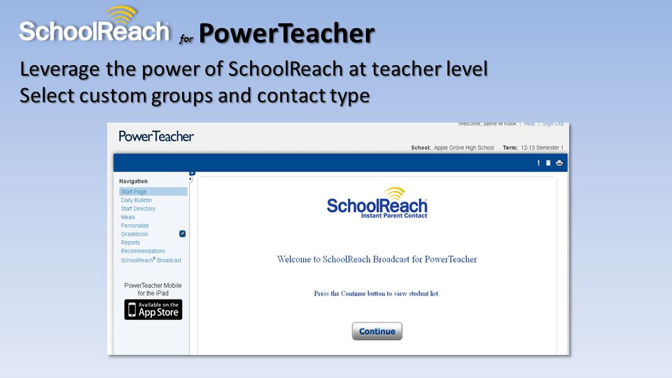 for PowerTeacher Leverage the power of SchoolReach at teacher level Select custom groups and contact type