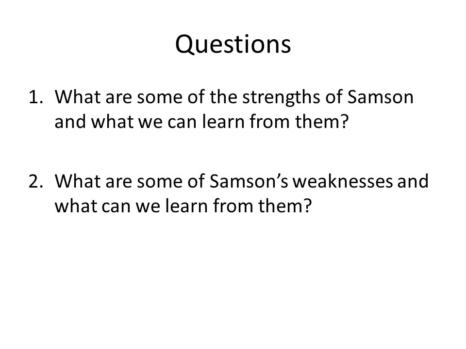 Questions 1.What are some of the strengths of Samson and what we can learn from them.