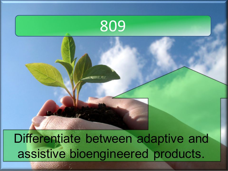 809 Differentiate between adaptive and assistive bioengineered products.