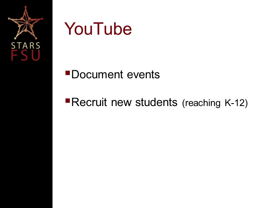 YouTube  Document events  Recruit new students (reaching K-12)