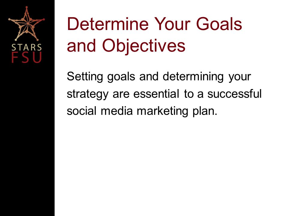 Determine Your Goals and Objectives Setting goals and determining your strategy are essential to a successful social media marketing plan.