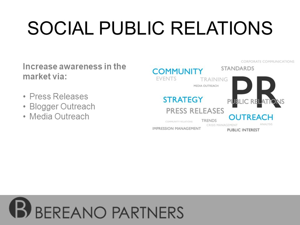 SOCIAL PUBLIC RELATIONS Increase awareness in the market via: Press Releases Blogger Outreach Media Outreach
