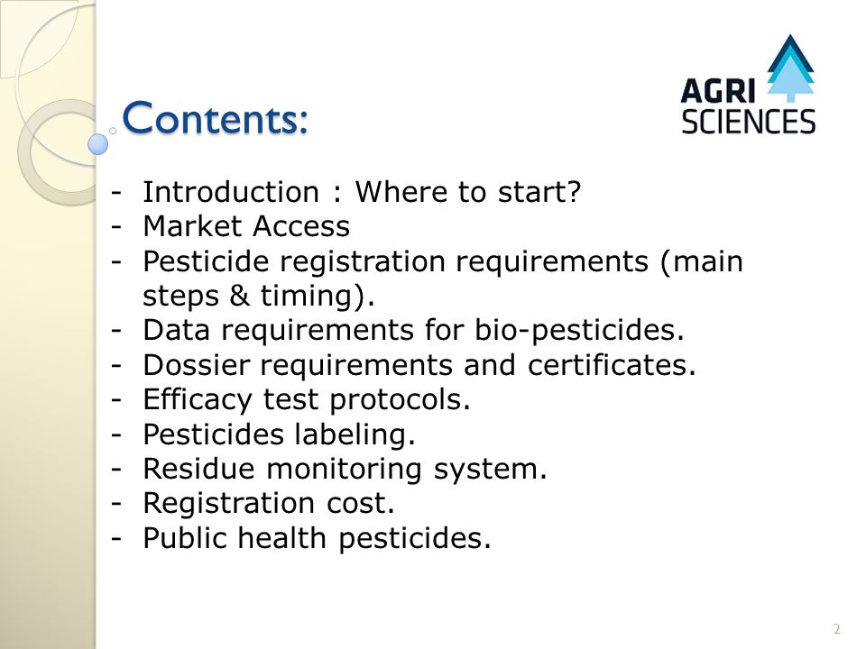 2 -Introduction : Where to start? -Market Access -Pesticide registration requirements (main steps & timing). -Data requirements for bio-pesticides. -D