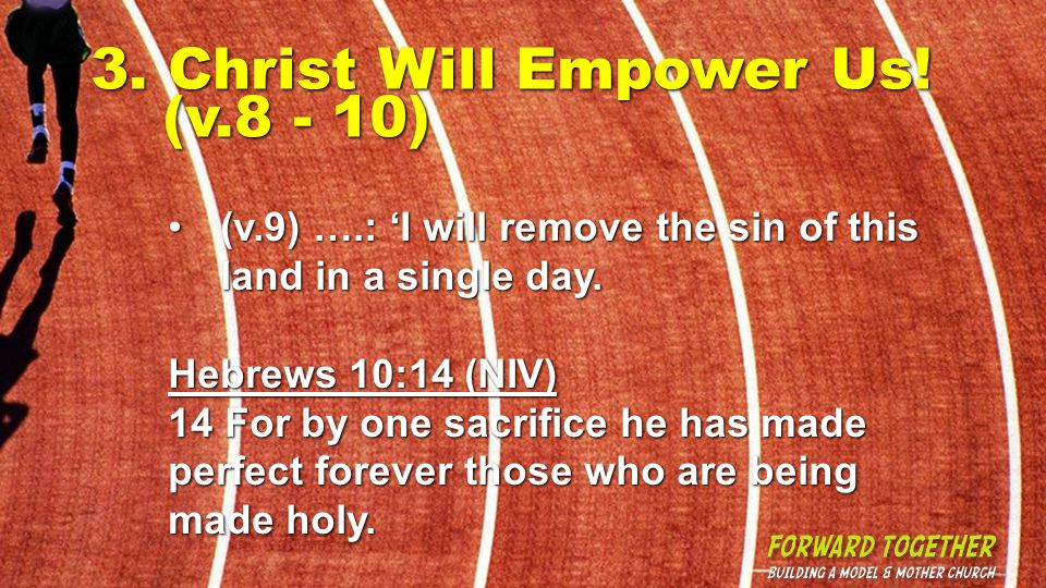 3. Christ Will Empower Us! (v.8 - 10) (v.9) ….: 'I will remove the sin of this land in a single day.(v.9) ….: 'I will remove the sin of this land in a