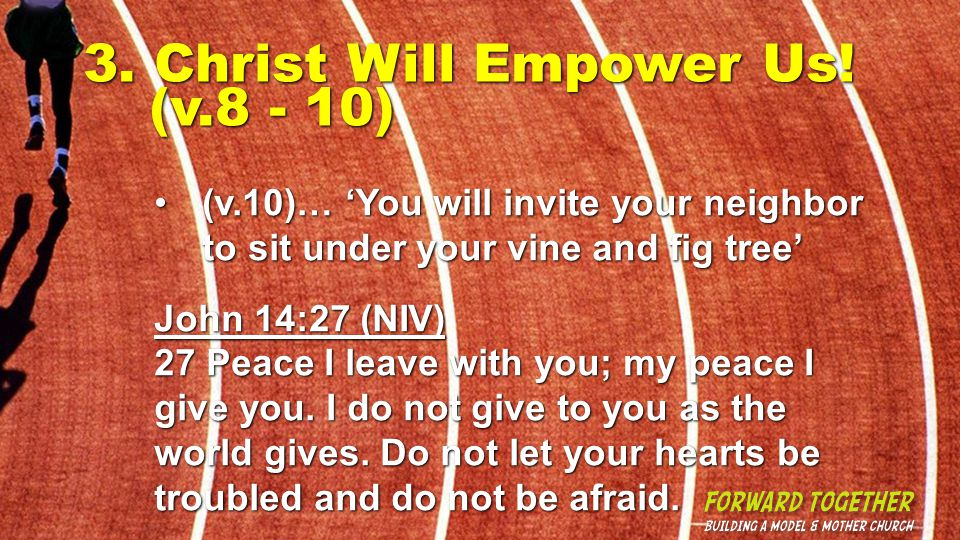 3. Christ Will Empower Us! (v.8 - 10) (v.10)… 'You will invite your neighbor to sit under your vine and fig tree'(v.10)… 'You will invite your neighbo