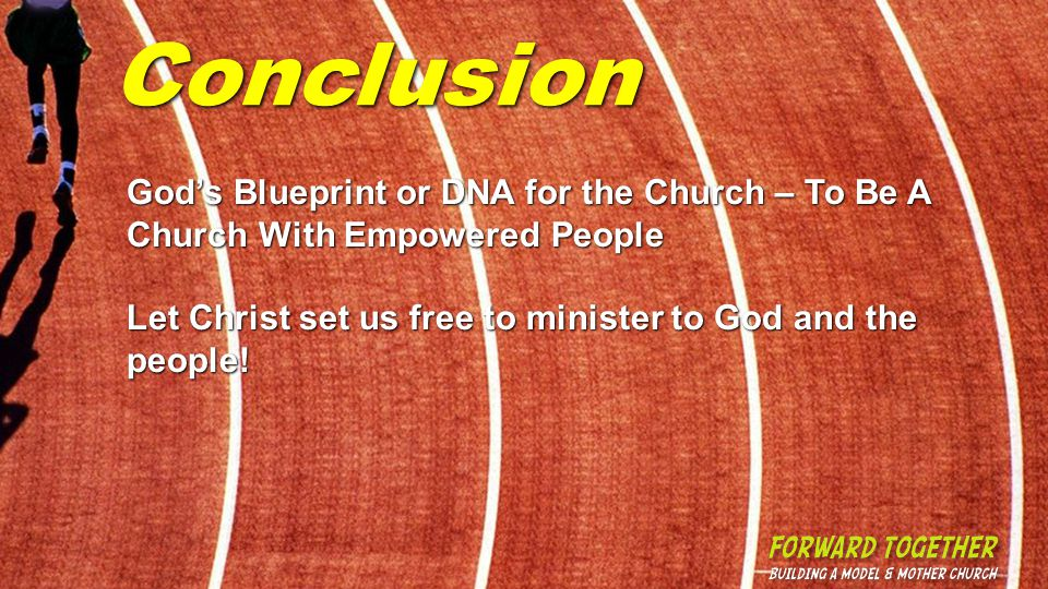 Conclusion God's Blueprint or DNA for the Church – To Be A Church With Empowered People Let Christ set us free to minister to God and the people!