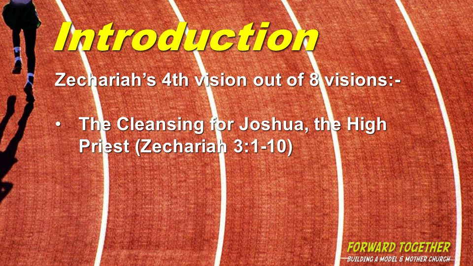 Introduction Zechariah's 4th vision out of 8 visions:- The Cleansing for Joshua, the High Priest (Zechariah 3:1-10)The Cleansing for Joshua, the High