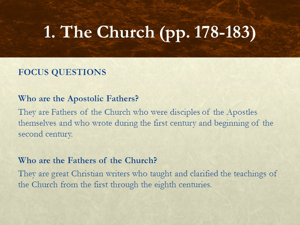 FOCUS QUESTIONS Who are the Apostolic Fathers? They are Fathers of the Church who were disciples of the Apostles themselves and who wrote during the f