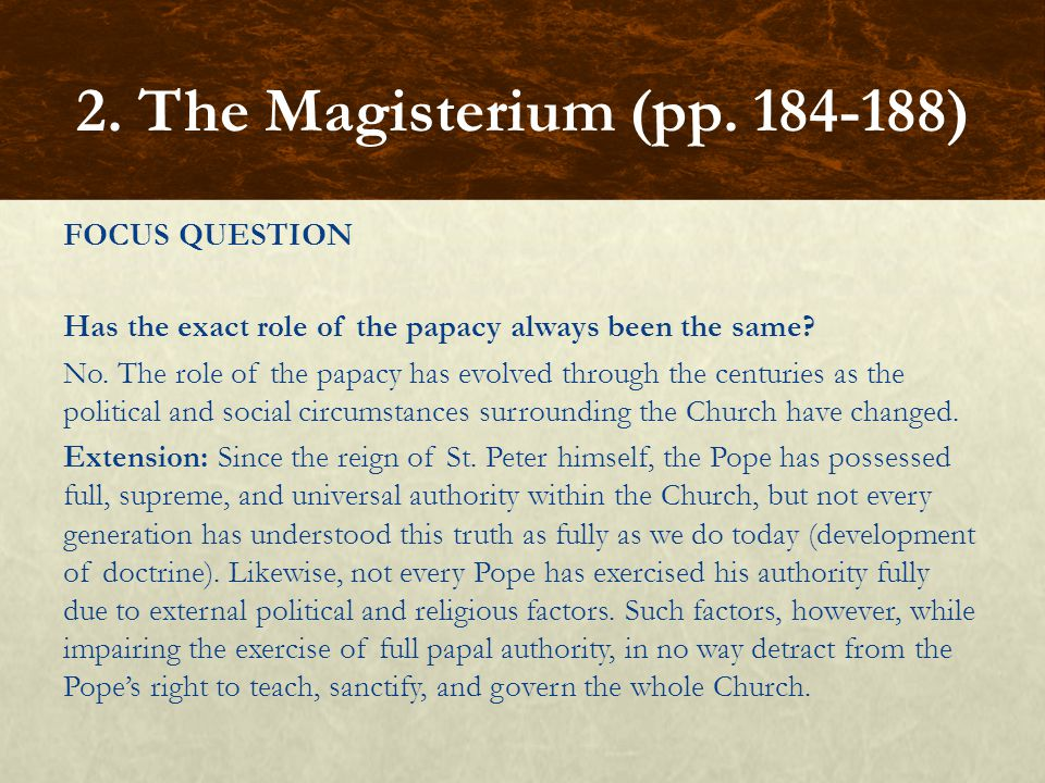 FOCUS QUESTION Has the exact role of the papacy always been the same? No. The role of the papacy has evolved through the centuries as the political an