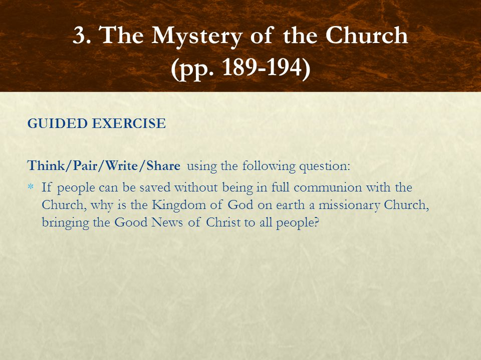 GUIDED EXERCISE Think/Pair/Write/Share using the following question:  If people can be saved without being in full communion with the Church, why is